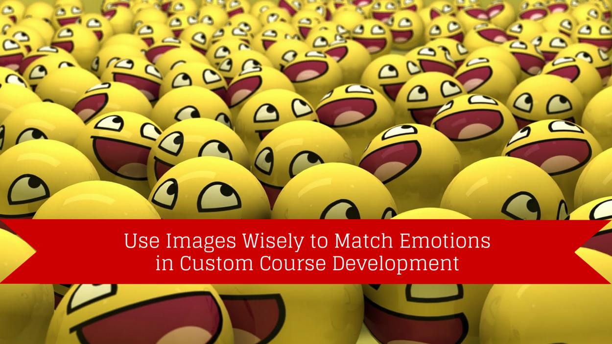 Use Images Wisely to Match Emotions in Custom Course Development