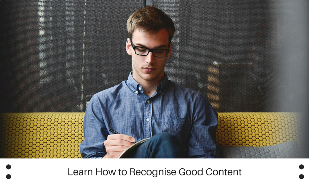 Learn How to Recognise Good Content