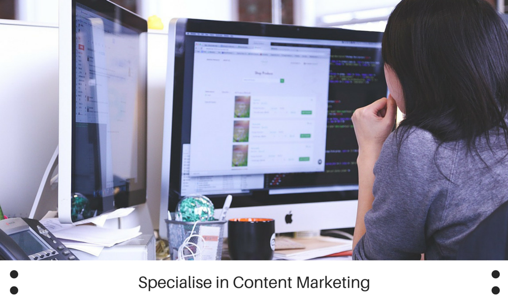 Specialise in Content Marketing