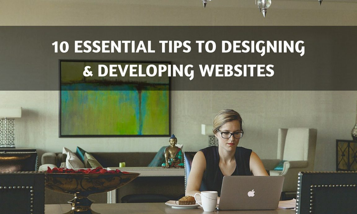10 Essential Tips to Designing and Developing Websites