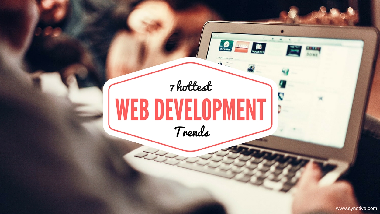 7 Hottest Web Development Trends to Watch Out For In the Coming Years!