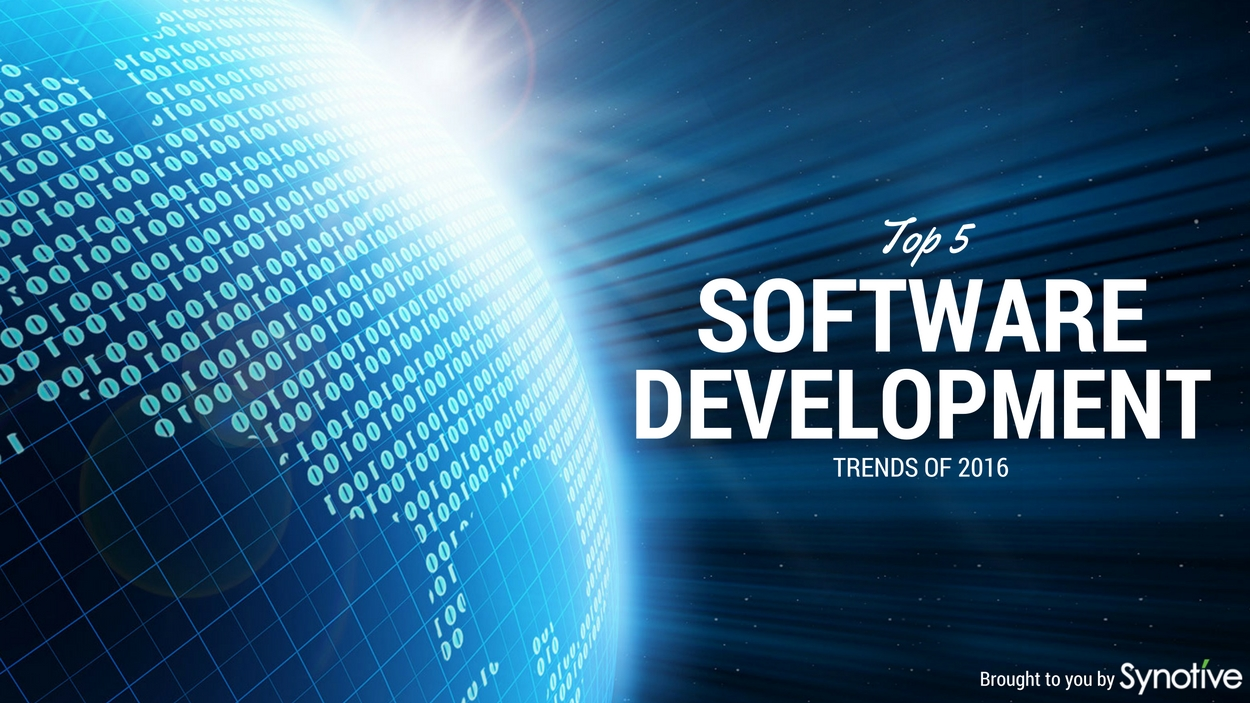 Top 5 Software Development Trends of 2016 | Synotive